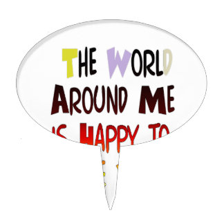 The World Around Me is Happy To Have You Cake Topper