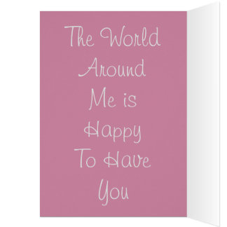 The World Around Me is Happy To Have You Card