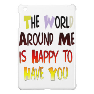 The World Around Me is Happy To Have You Case For The iPad Mini