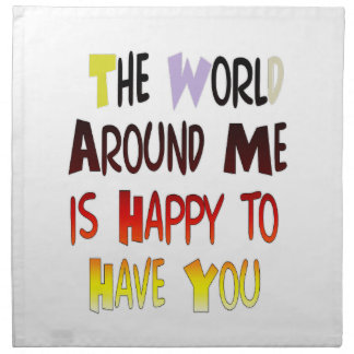 The World Around Me is Happy To Have You Cloth Napkin