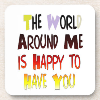 The World Around Me is Happy To Have You Coaster