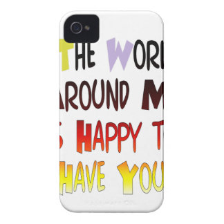 The World Around Me is Happy To Have You iPhone 4 Case-Mate Cases