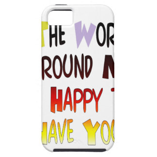 The World Around Me is Happy To Have You iPhone SE/5/5s Case