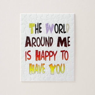 The World Around Me is Happy To Have You Jigsaw Puzzle