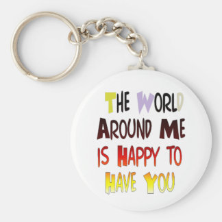 The World Around Me is Happy To Have You Keychain