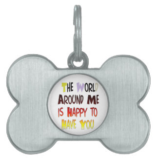 The World Around Me is Happy To Have You Pet ID Tag