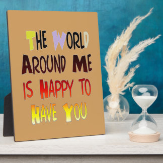 The World Around Me is Happy To Have You Plaque