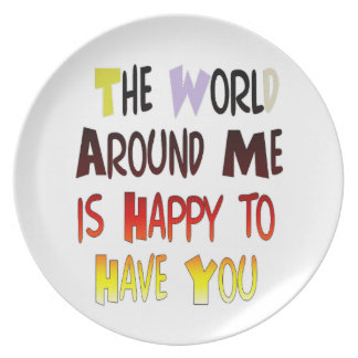 The World Around Me is Happy To Have You Plate