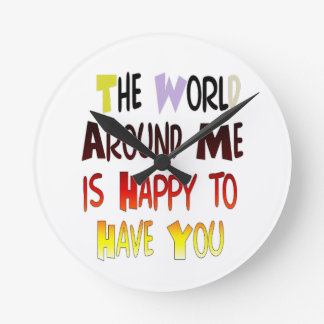 The World Around Me is Happy To Have You Round Clock