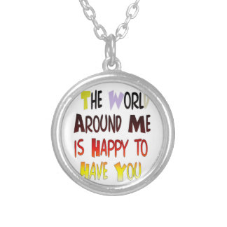 The World Around Me is Happy To Have You Silver Plated Necklace
