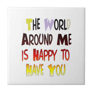 The World Around Me is Happy To Have You Tile