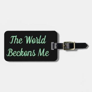 The World Beckons Me Luggage Tag
