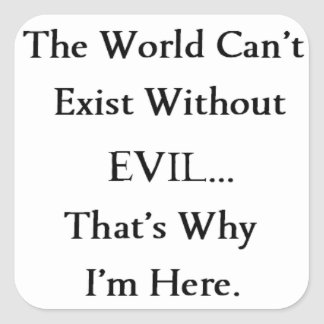 The World Can't Exist Without EVIL...That's Why... Square Sticker