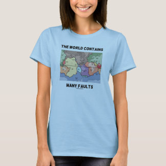 The World Contains Many Faults (Plate Tectonics) T-Shirt