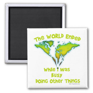 The World Ended While I Was Busy Doing Other Thing 2 Inch Square Magnet