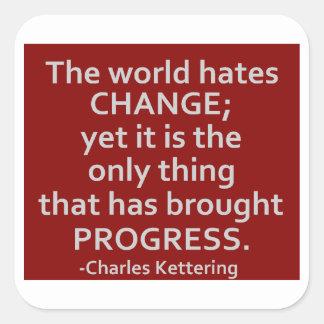 The World Hates Change Square Sticker