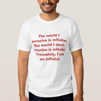 The world I perceive is infinite;The world I do... T-Shirt