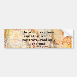 The world is a book and those who do not travel bumper sticker