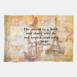 The world is a book and those who do not travel kitchen towels