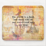 The world is a book and those who do not travel mouse pad
