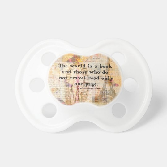 The world is a book and those who do not travel pacifier