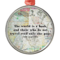 The world is a book TRAVEL QUOTE Metal Ornament