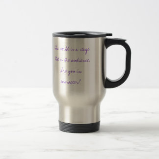 The world is a stage. God is the audience. . . Coffee Mug