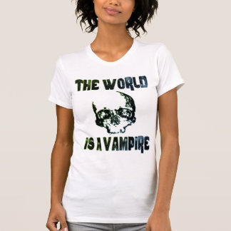 THE WORLD IS A VAMPIRE TEES