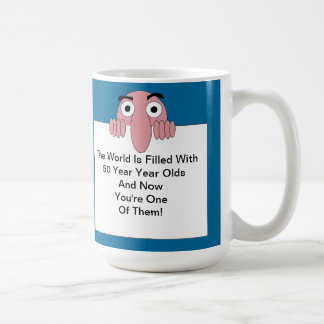 The World is Filled With <Your Age> Year Olds Coffee Mug