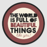 The world is full of beautiful things round stickers
