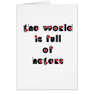 """The world is full of haters"" Card"