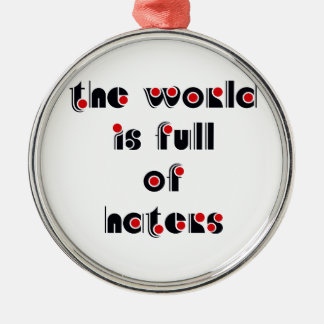 """The world is full of haters"" Round Metal Christmas Ornament"