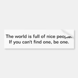 The world is full of nice people. bumper stickers