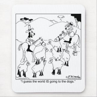 The World IS Going To The Dogs Mouse Pad