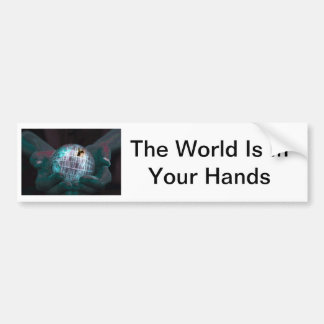 The World Is In Your Hands Bumper Sticker