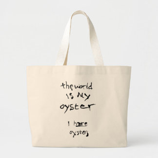 The World Is My Oyster... I Hate Oysters Large Tote Bag