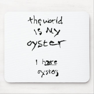 The World Is My Oyster... I Hate Oysters Mouse Pad