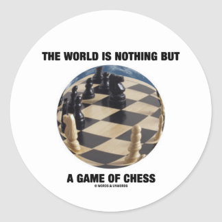 The World Is Nothing But A Game Of Chess Classic Round Sticker