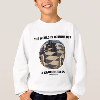 The World Is Nothing But A Game Of Chess Sweatshirt