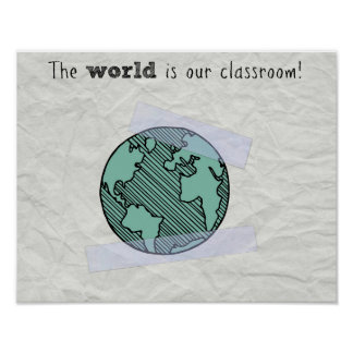 The world is our classroom poster