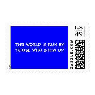 THE WORLD IS RUN BY THOSE WHO SHOW UP Postage