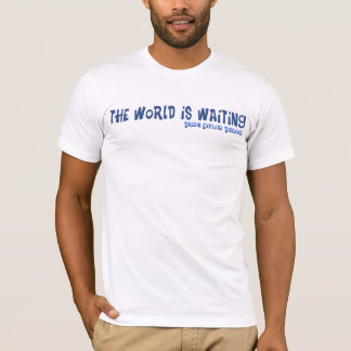The World is Waiting (text only) T-Shirt