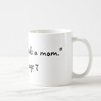 """The world needs a mom."" Maya age 7 Classic White Coffee Mug"