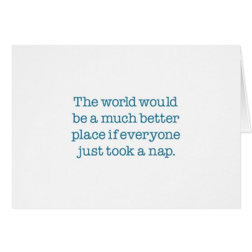 The World Needs A Nap Greeting Card