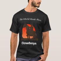 The World Needs More Cowboys T-Shirt