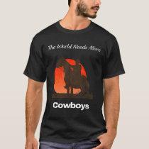 The World Needs More Cowboys T-Shirt