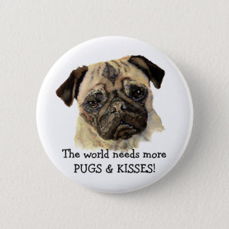 The world needs more PUGS & KISSES! Cute Dog Button