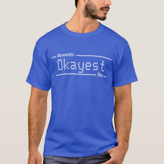 the world okayest dad tshirt