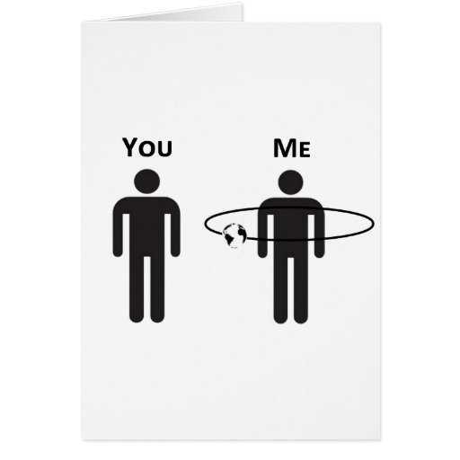 The World Revolves Around Me! Greeting Cards