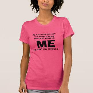 The world revolves around me T-Shirt
